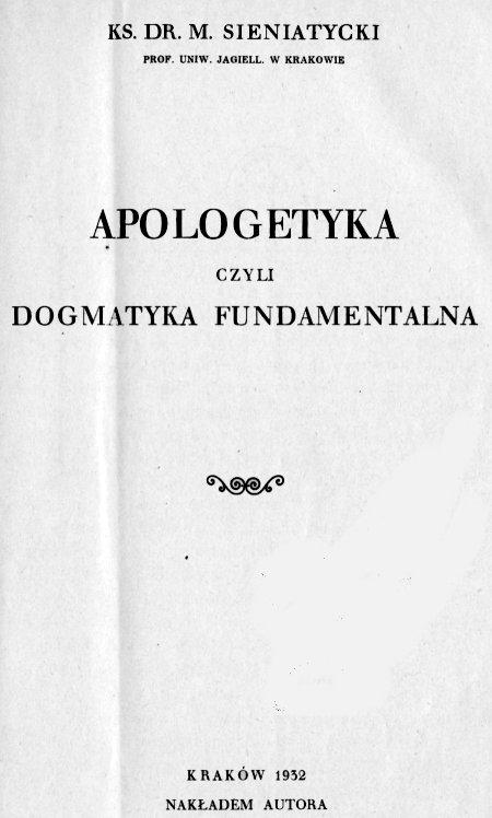 Ks. Dr. M. Sieniatycki, Prof. Uniw. Jagiell. w Krakowie, Apologetyka czyli dogmatyka fundamentalna. Kraków 1932